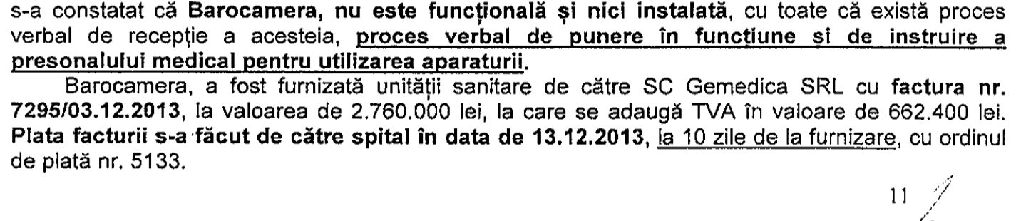 Raportul corpului de control al ministrului Sănătății spune că barocamera monoloc a fost cumpărată de Spitalul Floreasca cu 2,76 milioane de lei, adică 620.000 de euro, la data tranzacției. Controlul MS a descoperit și că barocamera a fost plătită fără să fie testată.